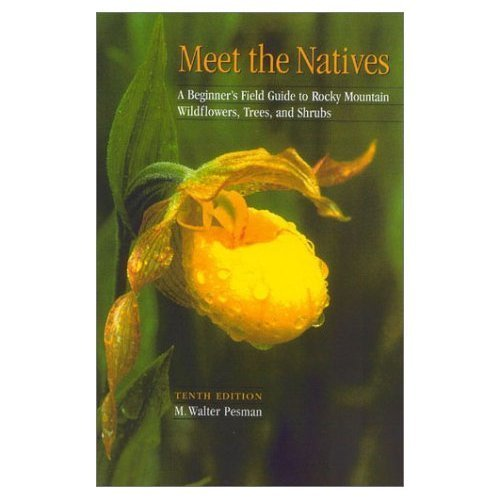 Meet the natives: A beginner's field guide to Rocky Mountain wild flowers, trees, and shrubs: ...