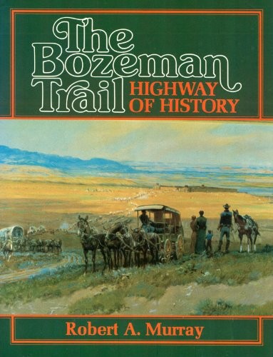 The Bozeman Trail; Highway of History: Murray, Robert A.