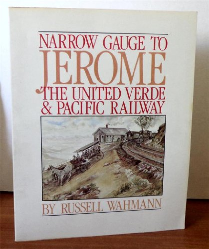 9780871087546: Narrow Gauge to Jerome: The United Verde and Pacific Railway