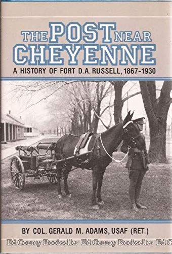 Post Near Cheyenne: A History of Fort D.A. Russell, 1867-1930