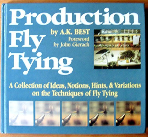 Production Fly Tying: A Collection of Ideas, Notions, Hints, & Variations on the Techniques of Fly Tying (The Pruett Series) (9780871087812) by A. K. Best