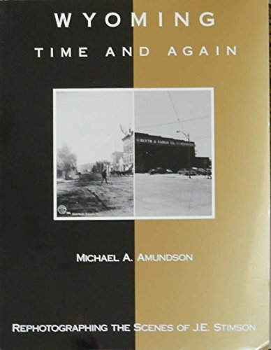 Wyoming Time and Again photographing the scenes of j. e. stimson: Amundson, Michael A.