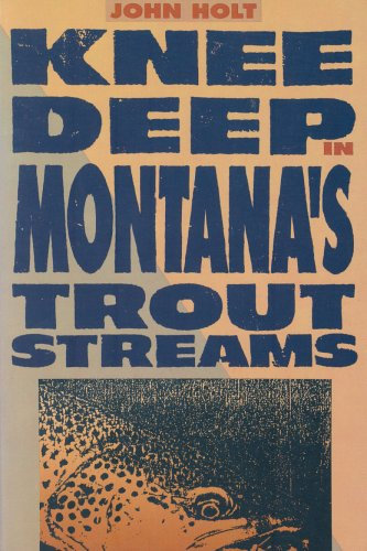 Knee Deep in Montana's Trout Streams (The: Holt John