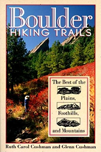 BOULDER HIKING TRAILS: The Best of the Plains, Foothills, and Mountains