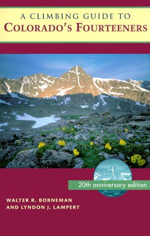 A Climbing Guide to Colorado's Fourteeners: Twentieth Anniversary Edition: Walter R, Borneman;...