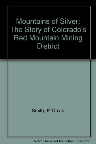 Mountains of Silver: The Story of Colorado's Red Mountain Mining District (The Pruett Series):...