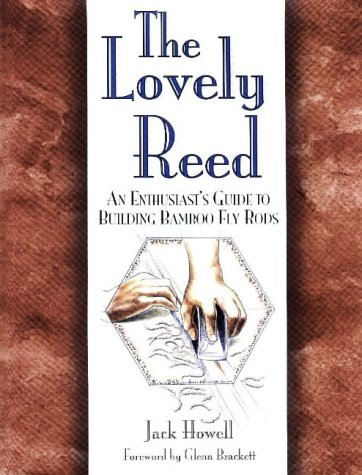 The Lovely Reed : An Enthusiast's Guide to Building Bamboo Fly Rods: Howell, Jack