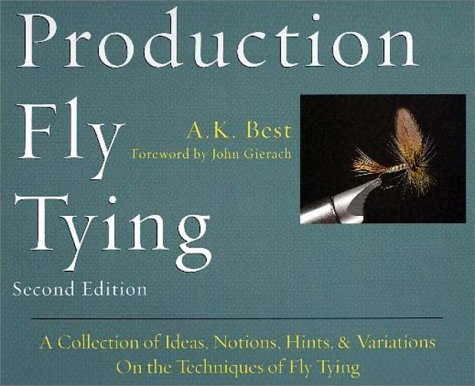 Production Fly Tying: A Collection of Ideas, Notions, Hints, & Variations on the Techniques of Fly Tying (The Pruett Series) (0871089297) by Best, A. K.