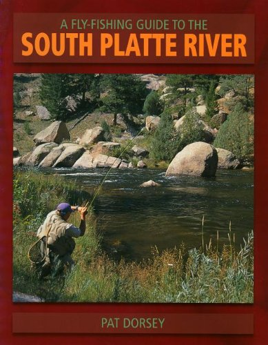 A Fly Fishing Guide to the South Platte River (The Pruett Series) (0871089513) by Pat Dorsey