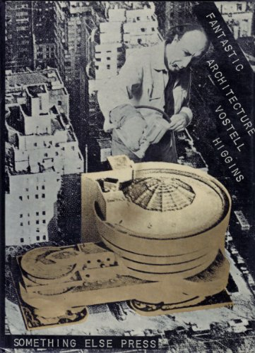 Fantastic Architecture: Wolf Vostell,Dick Higgins