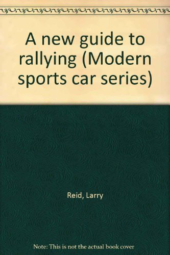 A new guide to rallying (Modern sports car series): Larry Reid