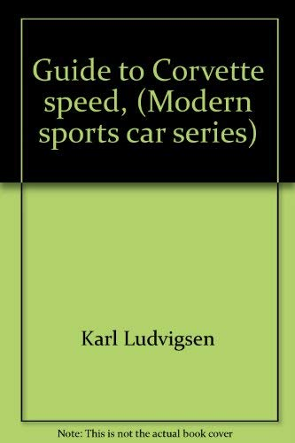 Guide to Corvette speed, (Modern sports car series) (0871120194) by Karl E Ludvigsen