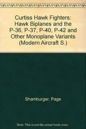9780871120410: Curtiss Hawk Fighters: Hawk Biplanes and the P-36, P-37, P-40, P-42 and Other Monoplane Variants (Modern Aircraft)