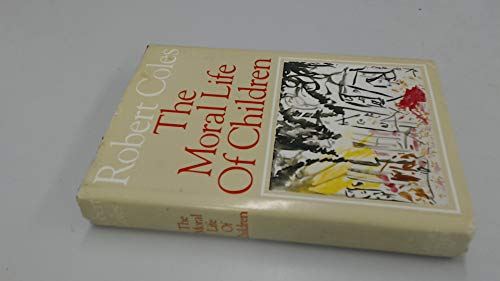 The Moral Life of Children: Coles, Robert and