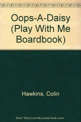 Oops-A-Daisy (Play With Me Boardbook): Hawkins, Colin, Hawkins,