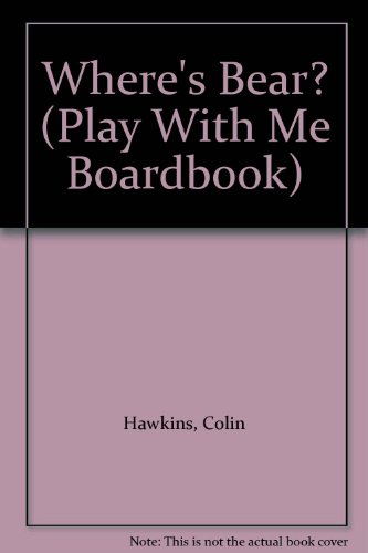 Where's Bear? (Play With Me Boardbook): Hawkins, Colin, Hawkins,