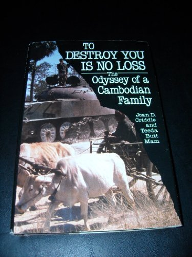 9780871131164: To Destroy You Is No Loss: The Odyssey of a Cambodian Family
