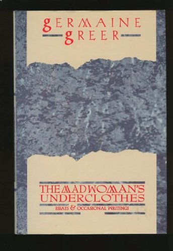 9780871131607: The madwoman's underclothes: Essays and occasional writings