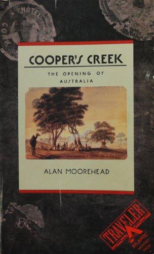 Cooper's Creek: The Opening of Australia: Moorehead, Alan
