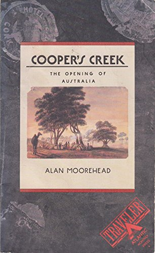 Cooper's Creek: The Opening of Australia (Traveler / Atlantic Monthly Press) (0871131684) by Alan Moorehead