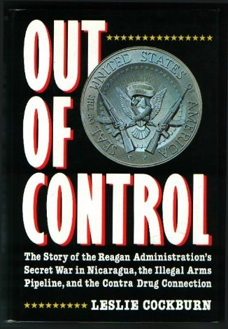 Out of Control: The Story of the Reagan Administration's Secret War in Nicaragua, the Illegal Arm...