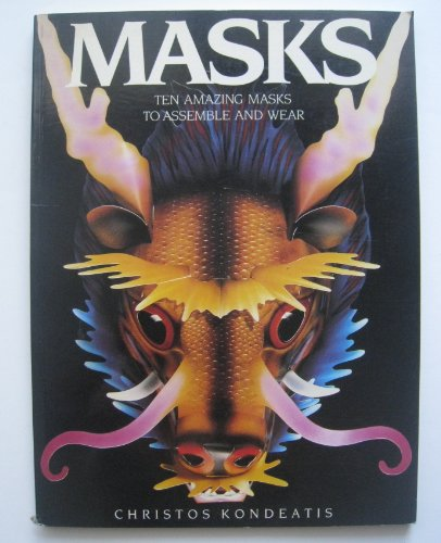 Masks: Ten Amazing Masks to Assemble and Wear: Kondeatis, Christos