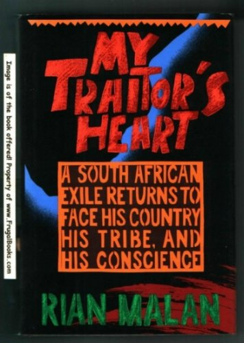 My Traitor's Heart: A South African Exile Returns to Face His Country, His Tribe, and His ...