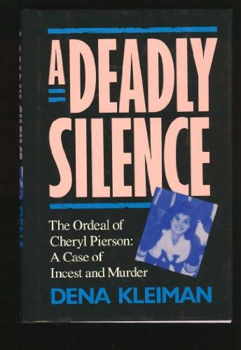 9780871132444: A Deadly Silence: The Ordeal of Cheryl Pierson : A Case of Incest and Murder