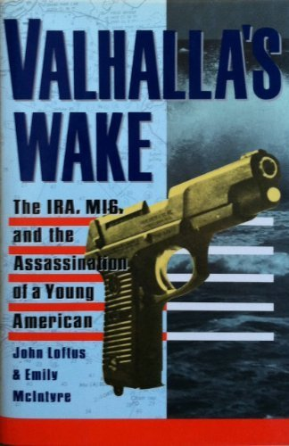 Valhalla's Wake: The IRA, MI6, and the Assassination of a Young American
