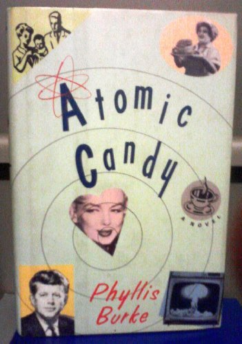 Atomic candy: A novel: Burke, Phyllis
