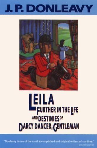 9780871132888: Leila: Further in the Life and Destinies of Darcy Dancer, Gentleman (Donleavy, J. P.)