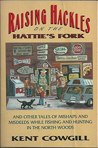 9780871132925: Raising hackles on the Hattie's Fork: And other tales of mishaps and misdeeds while fishing and hunting in the North Woods