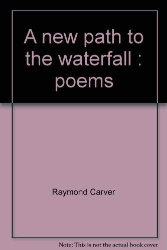 9780871133014: A new path to the waterfall : poems by Raymond Carver