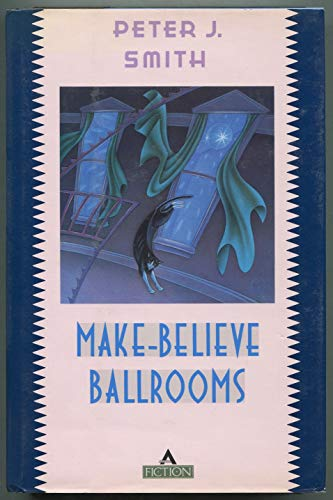 The Make-Believe Ballrooms: Smith, Peter J.