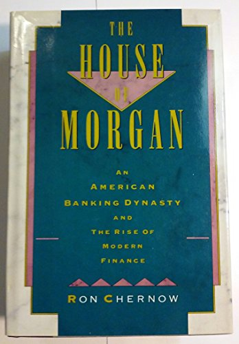 9780871133380: The House of Morgan: An American Banking Dynasty and the Rise of Modern Finance