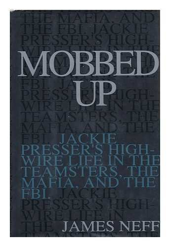 9780871133441: Mobbed Up: Jackie Presser's High-Wire Life in the Teamsters, the Mafia, and the FBI
