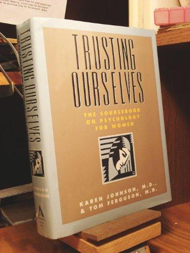 Trusting Ourselves: The Sourcebook on Psychology of Women: Johnson, Karen; Ferguson, Tom