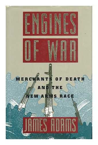 9780871133526: Engines of War: Merchants of Death and the New Arms Race