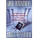Good Intentions: How Big Business and the Medical Establishment are Corrupting the Fight Against ...