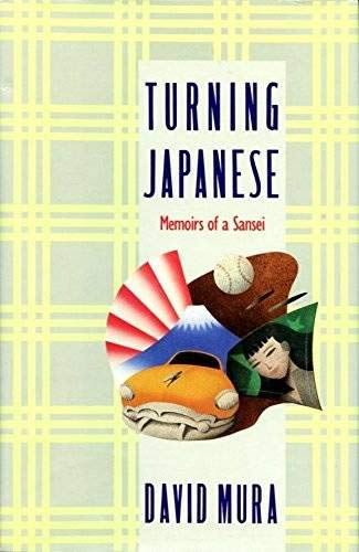 Turning Japanese: Memoirs of a Sansei: Mura, David