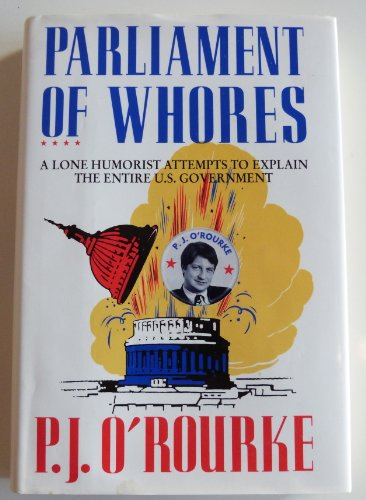 Parliament of Whores; A Lone Humorist attempts to explain the entire U.S. Government