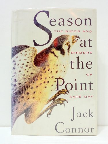 Season at the Point: The Birds and Birders of Cape May: Connor, Jack