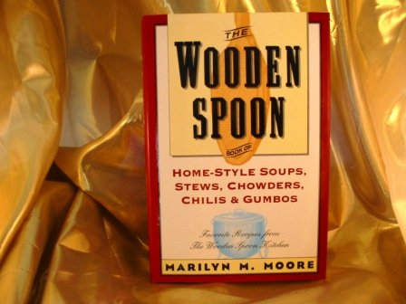 9780871134806: The Wooden Spoon Book of Home-Style Soups, Stews, Chowders, Chilis and Gumbos: Favorite Recipes from the Wooden Spoon Kitchen