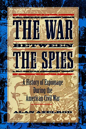 9780871134820: The War Between the Spies: A History of Espionage During the American Civil War