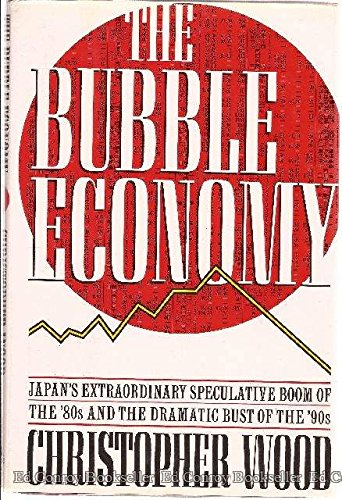 The Bubble Economy: Japan's Extraordinary Speculative Boom of the '80s and the Dramatic Bust of t...
