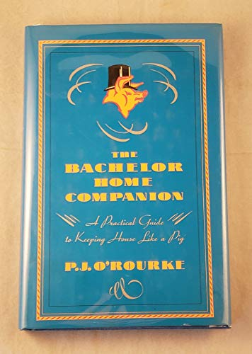 9780871134899: The Bachelor Home Companion: A Practical Guide to Keeping House Like a Pig