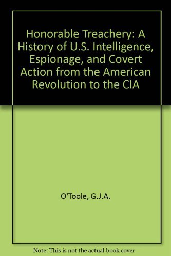 9780871134929: Honorable Treachery: A History of U. S. Intelligence, Espionage, and Covert Action from the American Revolution to the CIA