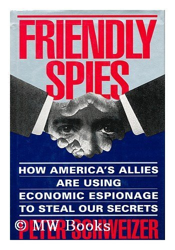 Friendly Spies How America's Allies are Using Economic Espionage to Steal Our Secrets: ...