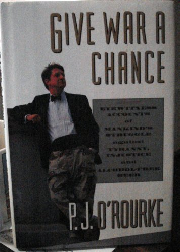9780871135209: Give War a Chance: Eyewitness Accounts of Mankind's Struggle Against Tyranny, Injustice and Alcohol-Free Beer