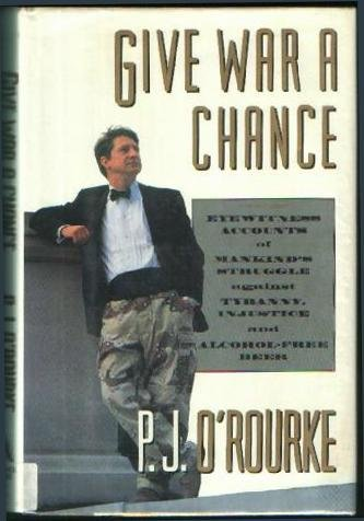 Give War a Chance: Eyewitness Accounts of Mankind's Struggle Against Tyranny, Injustice and ...
